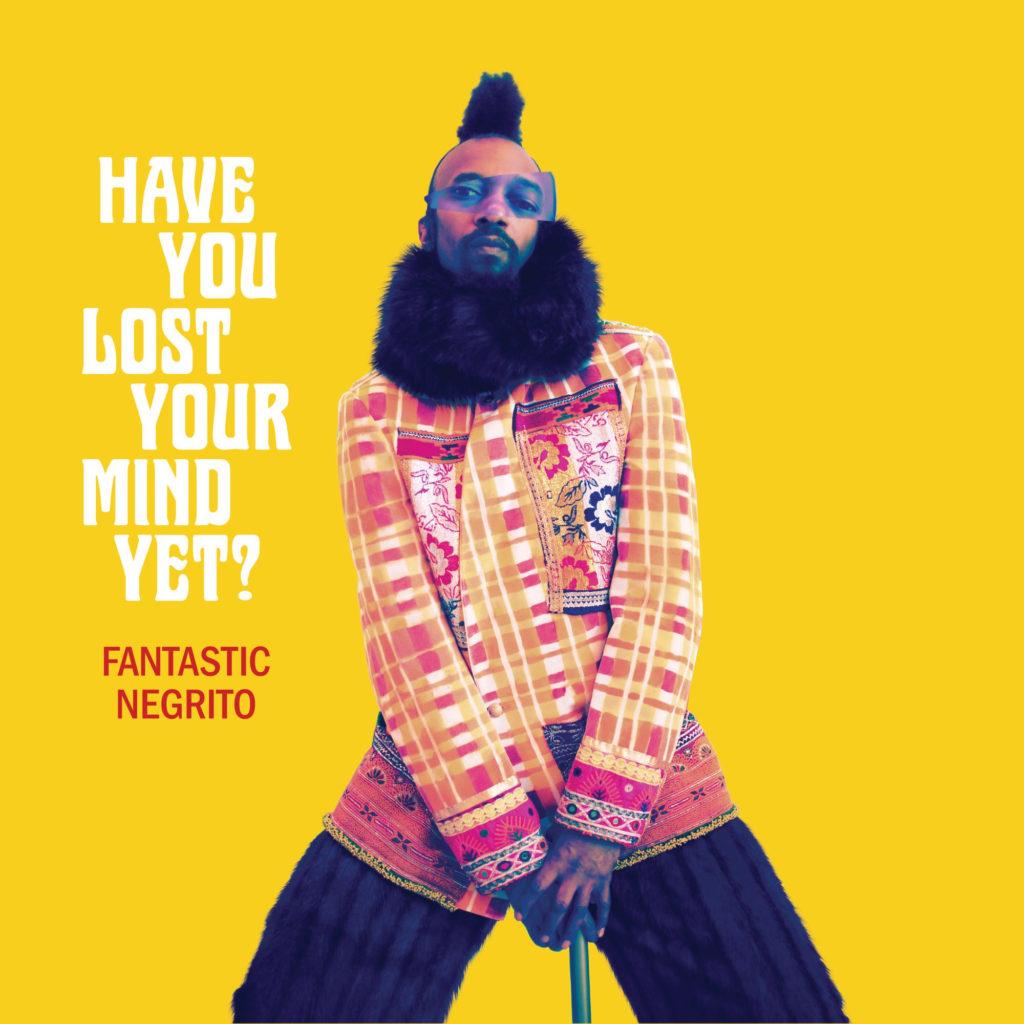 Album per l'autunno: Have You Lost Your Mind Yet? di Fantastic Negrito
