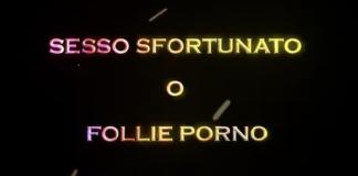 sesso sfortunato o follie porno